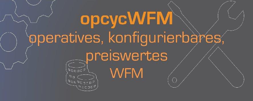 opcycWFM - das operativste, konfigurierbarste, preisbeste WFM